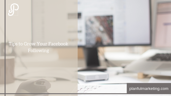 Tips to Help You Grow Your Facebook Page